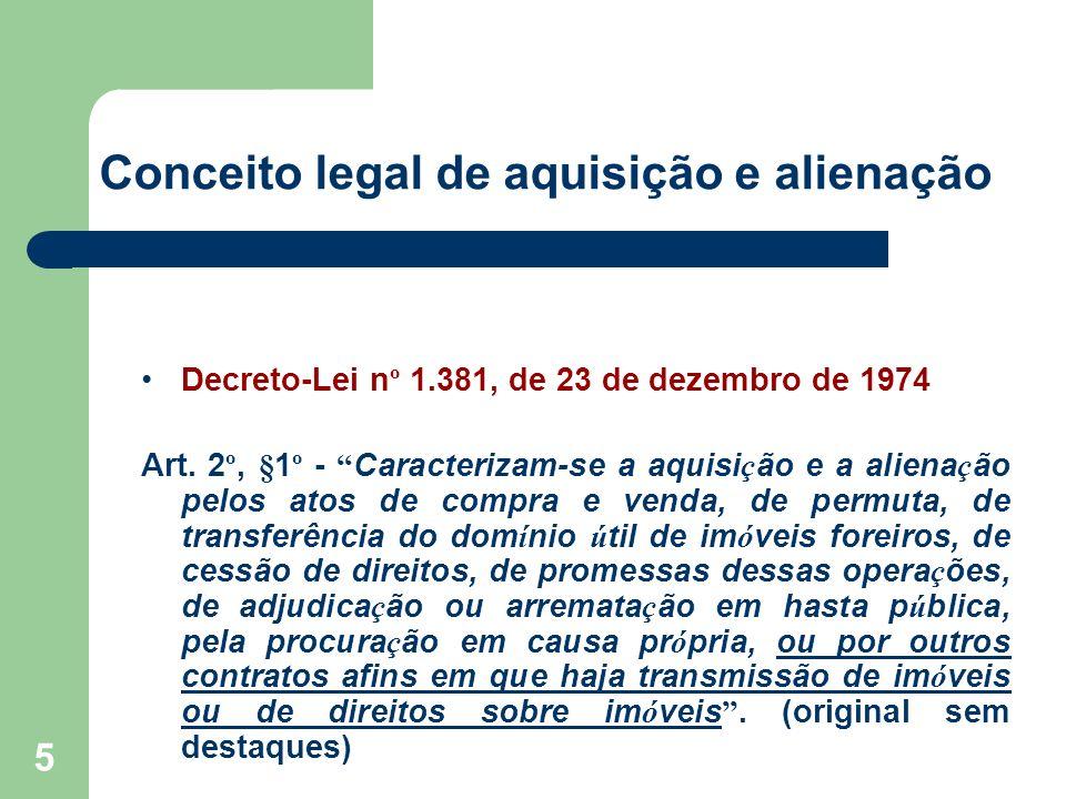 5 Conceito legal de aquisição e alienação Decreto-Lei n º 1.381, de 23 de dezembro de 1974 Art. 2 º, §1 º - Caracterizam-se a aquisi ç ão e a aliena ç