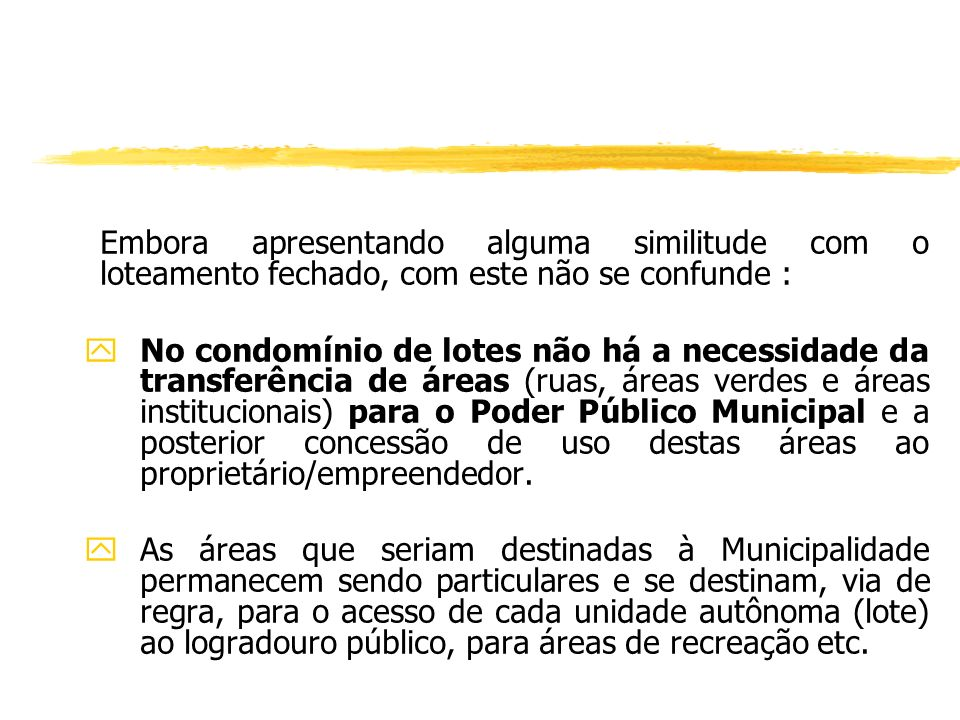 O condomínio horizontal de lotes, empreendimento realizado com fundamento no artigo 8º, da Lei nº 4.591/64, c/c o artigo 3º, do Decreto-Lei nº 271/67,