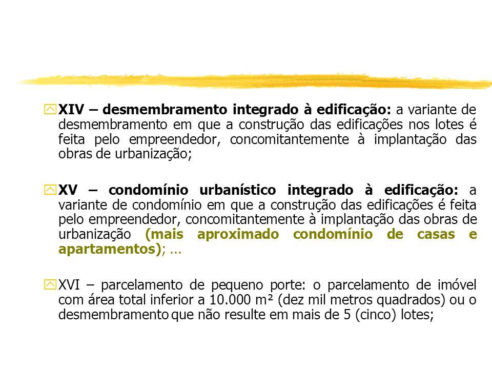 yXII – condomínio urbanístico: a divisão de imóvel em unidades autônomas destinadas à edificação, às quais correspondem frações ideais das áreas de us