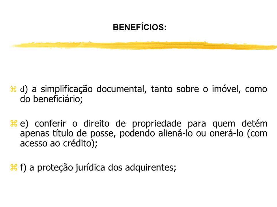 BENEFÍCIOS: za) coibir a propriedade informal; zb) regularizar qualquer imóvel, ainda que rural, ou em condomínio sobre área determinada; zc) a regula