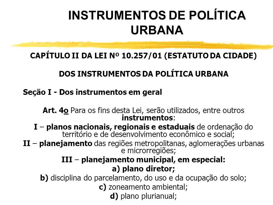 FINALIDADES DO ESTATUTO zVisa a uma melhor execução da política urbana; zAdota novas diretrizes com vistas à cooperação entre os governos, a iniciativ