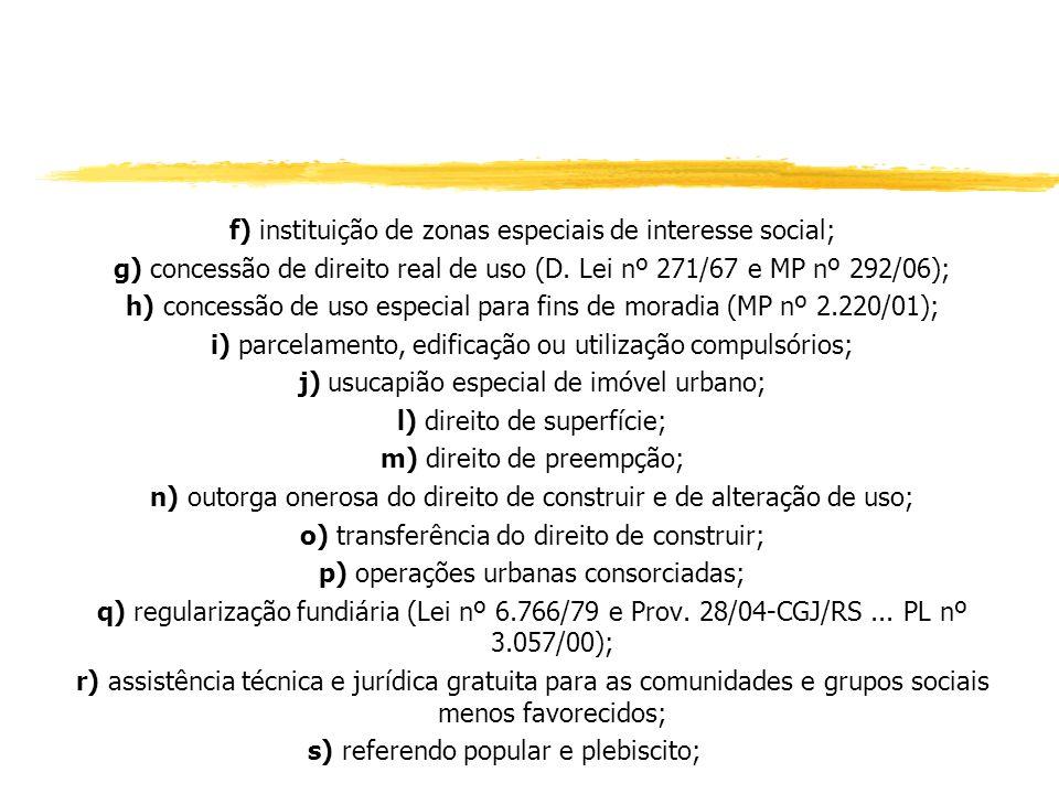e) diretrizes orçamentárias e orçamento anual; f) gestão orçamentária participativa; g) planos, programas e projetos setoriais; h) planos de desenvolv