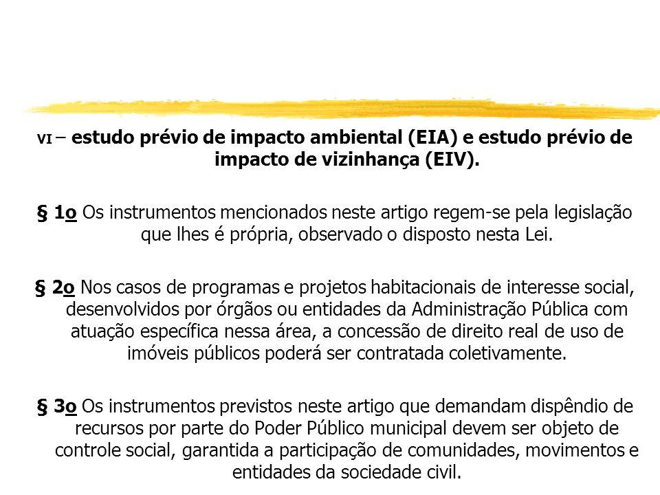 f) instituição de zonas especiais de interesse social; g) concessão de direito real de uso (D. Lei nº 271/67 e MP nº 292/06); h) concessão de uso espe