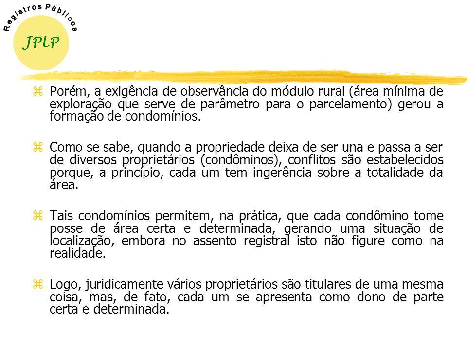 yAs exigências destas legislações (módulo rural - área mínima de exploração que serve de parâmetro para o parcelamento) gerou a formação de condomínio