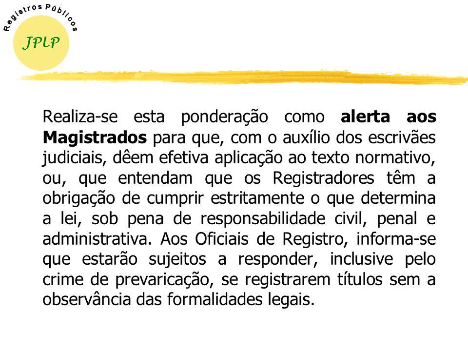 Portanto, recomenda-se que todos os agentes envolvidos na formalização de atos concernentes a imóveis rurais (Magistrados, Tabeliães, Escrivães e Advo
