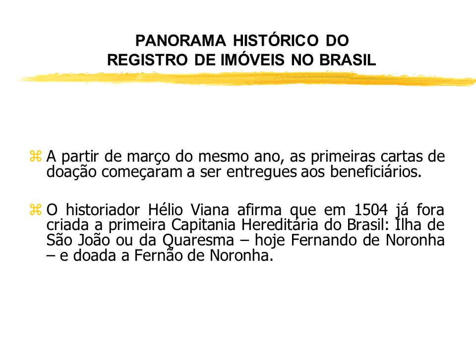 PANORAMA HISTÓRICO DO REGISTRO DE IMÓVEIS NO BRASIL zDe 22 de abril de 1500 até a Independência do Brasil, pertencia ao Rei de Portugal toda a posse s