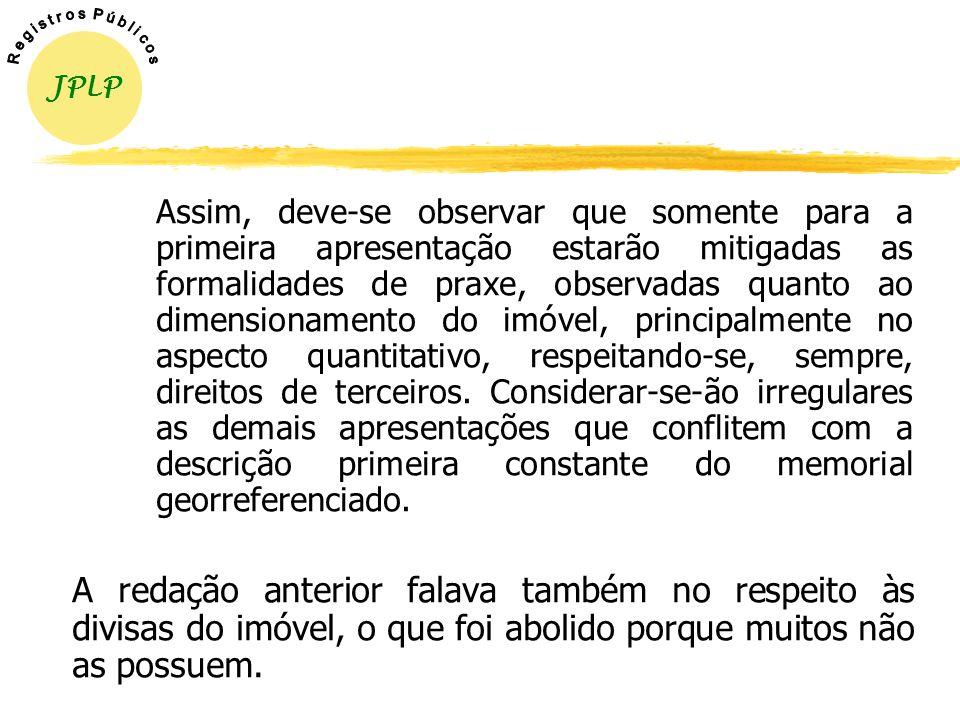 O §3 o, do artigo 9º, do Decreto nº 4.449/02, estabelece que para os fins e efeitos do §2º do art. 225 da Lei nº 6.015, de 1973, a primeira apresentaç