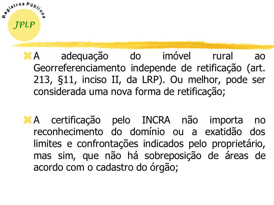 zO Georreferenciamento não servirá para criar ou extinguir direitos reais quando o mesmo for apresentado para registro; zO Georreferenciamento deverá