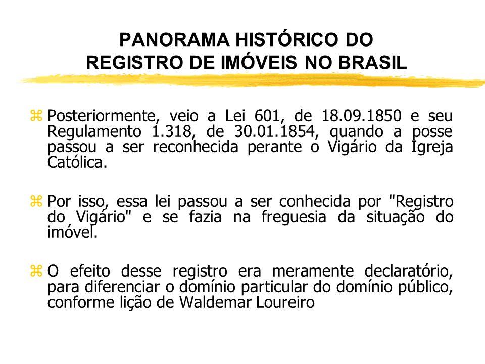 PANORAMA HISTÓRICO DO REGISTRO DE IMÓVEIS NO BRASIL ANTERIOR AO CÓDIGO CIVIL DE 1916 O Registro Imobiliário no Brasil tem sua origem fixada pela Lei O