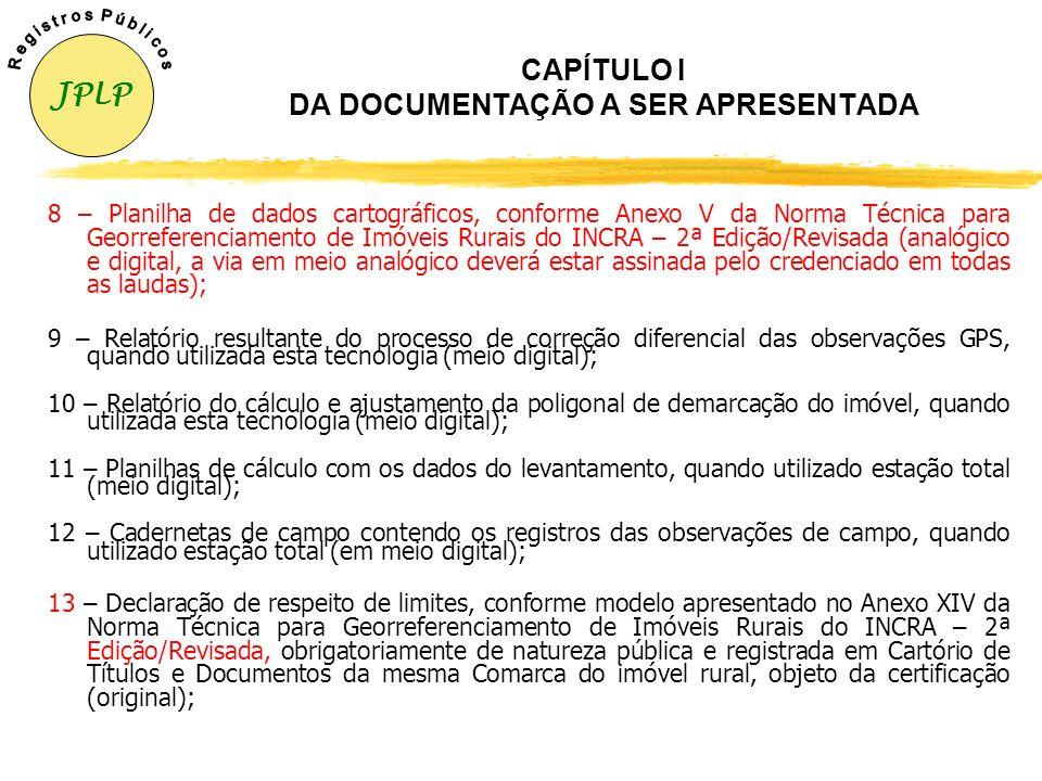 CAPÍTULO I DA DOCUMENTAÇÃO A SER APRESENTADA zToda documentação necessária à certificação deverá ser recepcionada e protocolada na Sala da Cidadania,