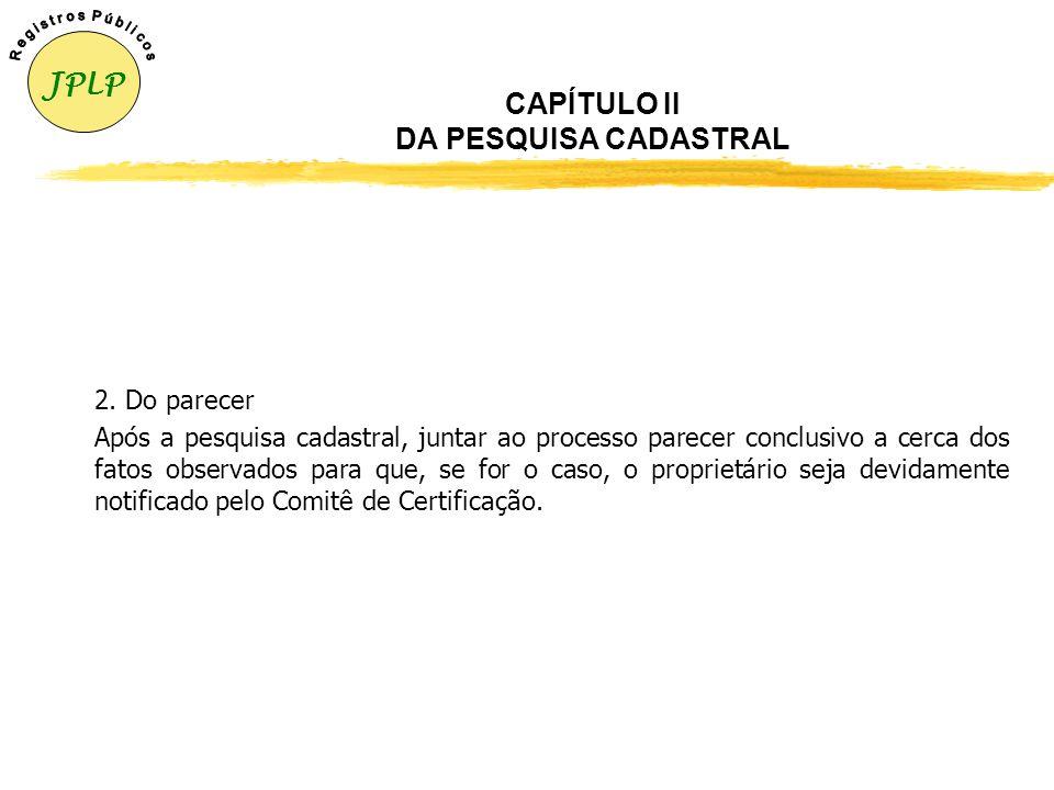CAPÍTULO II DA PESQUISA CADASTRAL zOs servidores do Serviço de Cadastro Rural, após receber o processo de certificação de imóveis rurais, tomarão as s