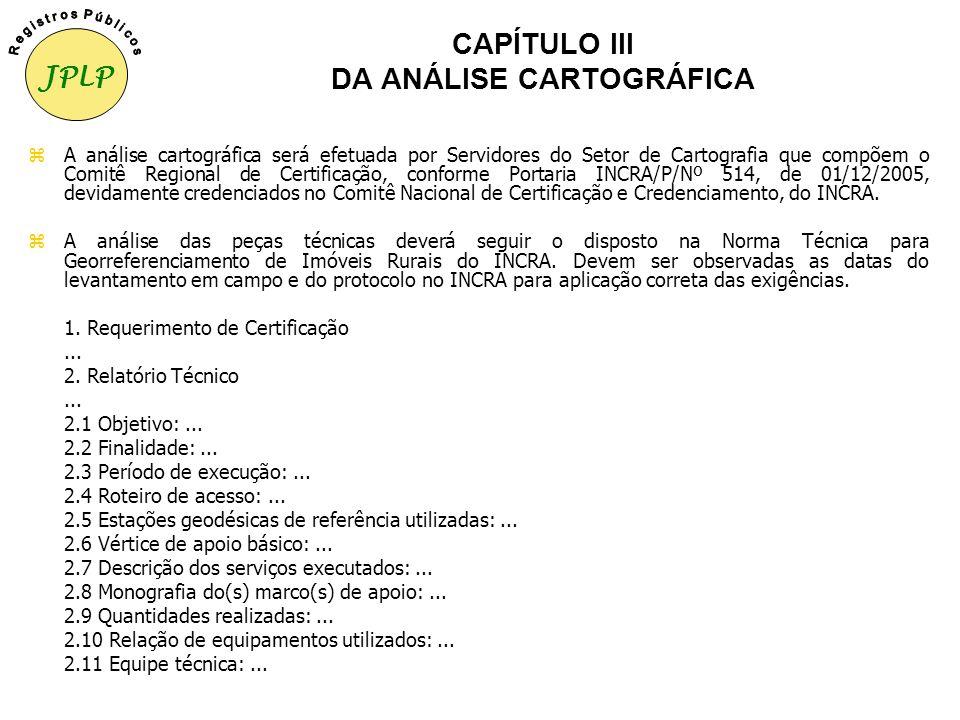 CAPÍTULO II DA PESQUISA CADASTRAL 2. Do parecer Após a pesquisa cadastral, juntar ao processo parecer conclusivo a cerca dos fatos observados para que