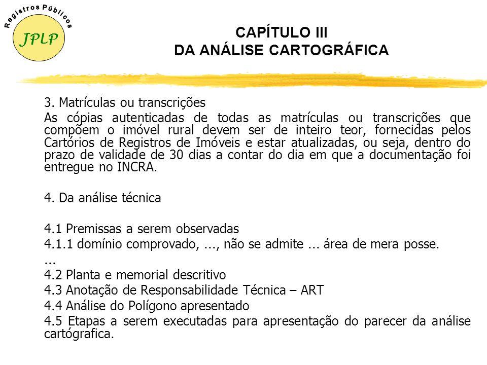 CAPÍTULO III DA ANÁLISE CARTOGRÁFICA zA análise cartográfica será efetuada por Servidores do Setor de Cartografia que compõem o Comitê Regional de Cer