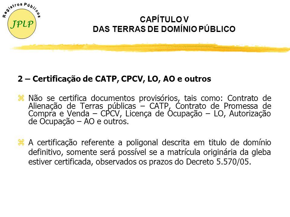 CAPÍTULO V DAS TERRAS DE DOMÍNIO PÚBLICO 1 – Certificação de Terras de Domínio Público zAs peças técnicas de terras de domínio público, fora da abrang