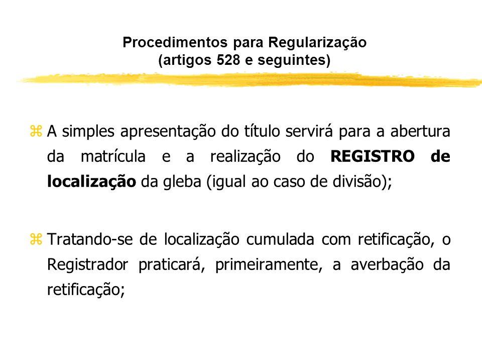 zNa falta das anuências, admite-se a notificação dos lindeiros (mesmo procedimento criado pela Lei nº 10.931/04), conforme parágrafos do art. 528; zNo