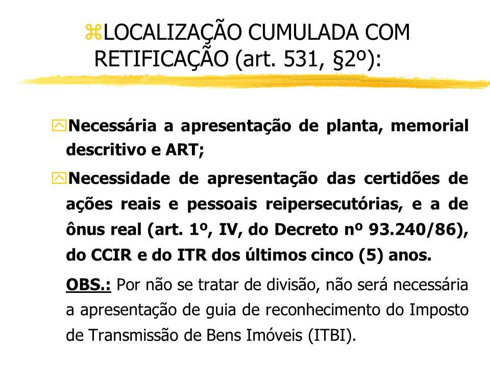 Espécies de Localização e Documentação Necessária zLOCALIZAÇÃO SIMPLES (art. 531): yDesnecessária a retificação da descrição do imóvel; yDispensável a