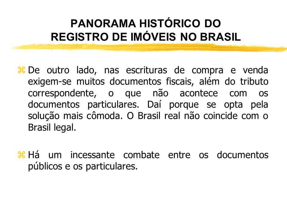 PANORAMA HISTÓRICO DO REGISTRO DE IMÓVEIS NO BRASIL zVige no país o princípio da territorialidade para fins de registro. De regra, cada Municipalidade