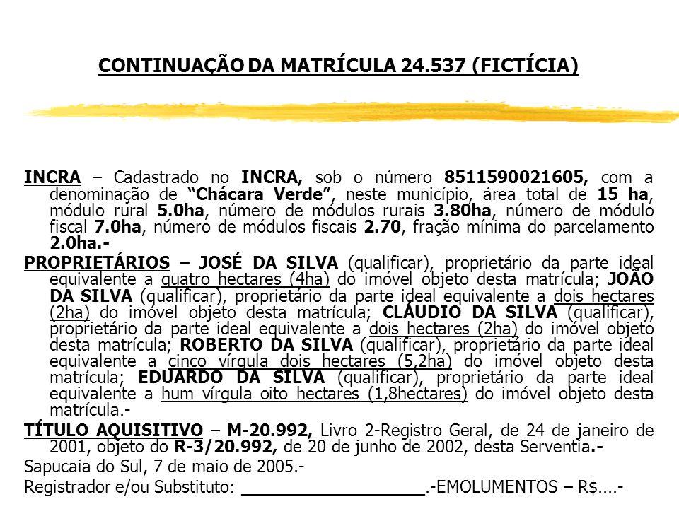 MODELOS DE ATOS REGISTRAIS MATRÍCULA 24.537 (FICTÍCIA) IMÓVEL - UMA ÁREA DE TERRAS, RURAL, de forma regular, com a superfície de quinze hectares (15ha