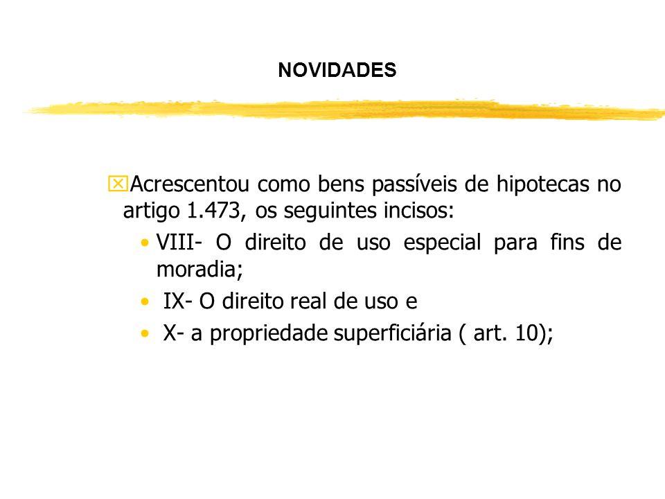 yO Código Civil; xAcrescentou como direito real no art. 1.225, os incisos: XI- A Concessão de uso especial para fins de moradia e XII- A Concessão de