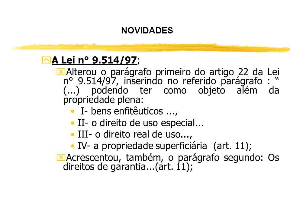 xAcrescentou como bens passíveis de hipotecas no artigo 1.473, os seguintes incisos: VIII- O direito de uso especial para fins de moradia; IX- O direi