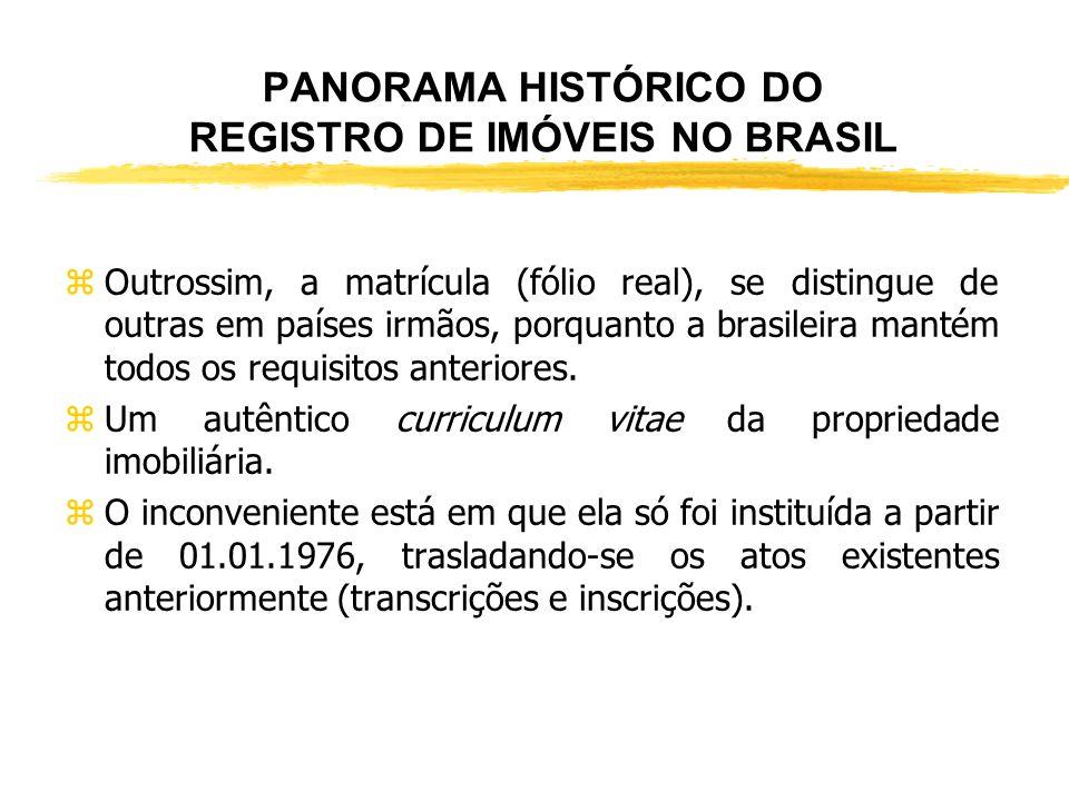 PANORAMA HISTÓRICO DO REGISTRO DE IMÓVEIS NO BRASIL zO principal e mais transcendente está na instituição da matrícula para cada imóvel em sua folha,