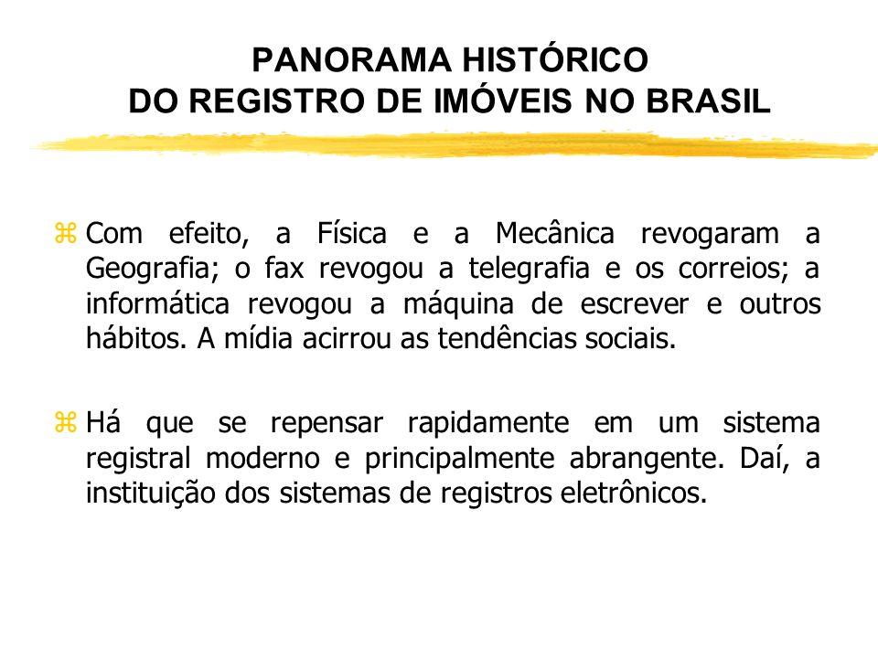 PANORAMA HISTÓRICO DO REGISTRO DE IMÓVEIS NO BRASIL zNão houve obrigação legal de todos os interessados de trasladar para o novo sistema. zAssim temos