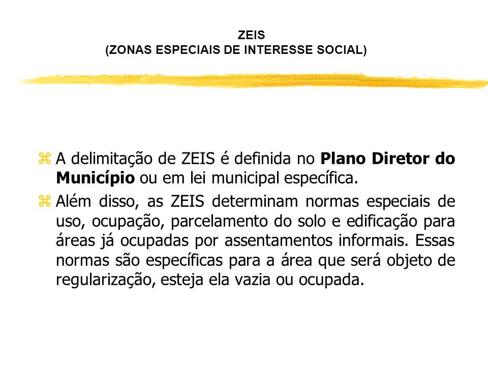 ZEIS (ZONAS ESPECIAIS DE INTERESSE SOCIAL) zInstrumento previsto pelo Estatuto da Cidade que permite a delimitação e destinação de determinadas áreas