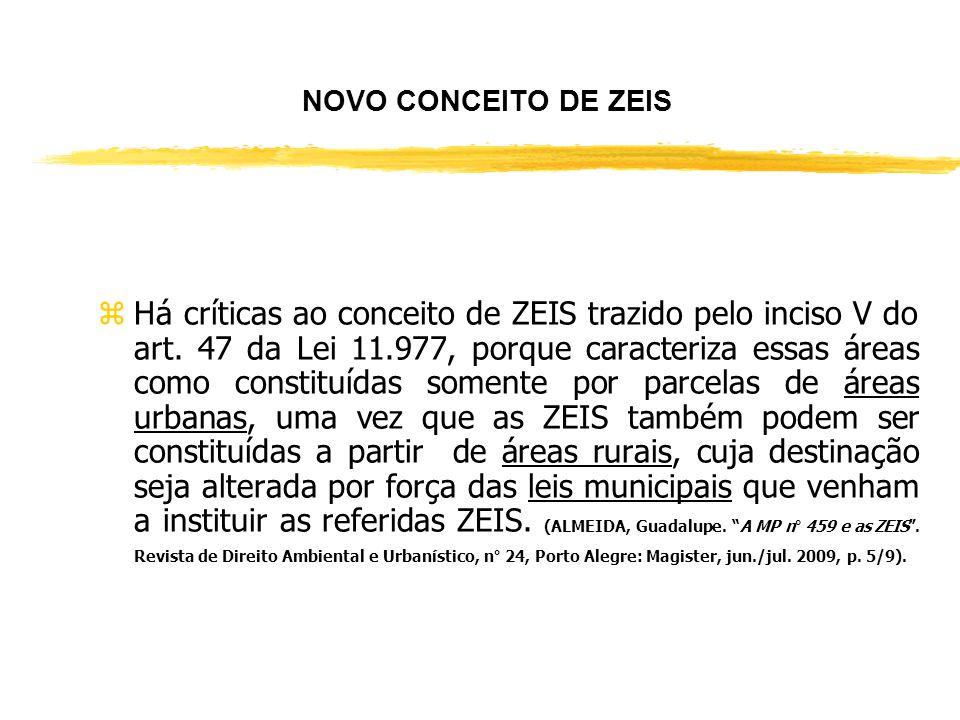ZEIS (ZONAS ESPECIAIS DE INTERESSE SOCIAL) zA delimitação de ZEIS é definida no Plano Diretor do Município ou em lei municipal específica. zAlém disso