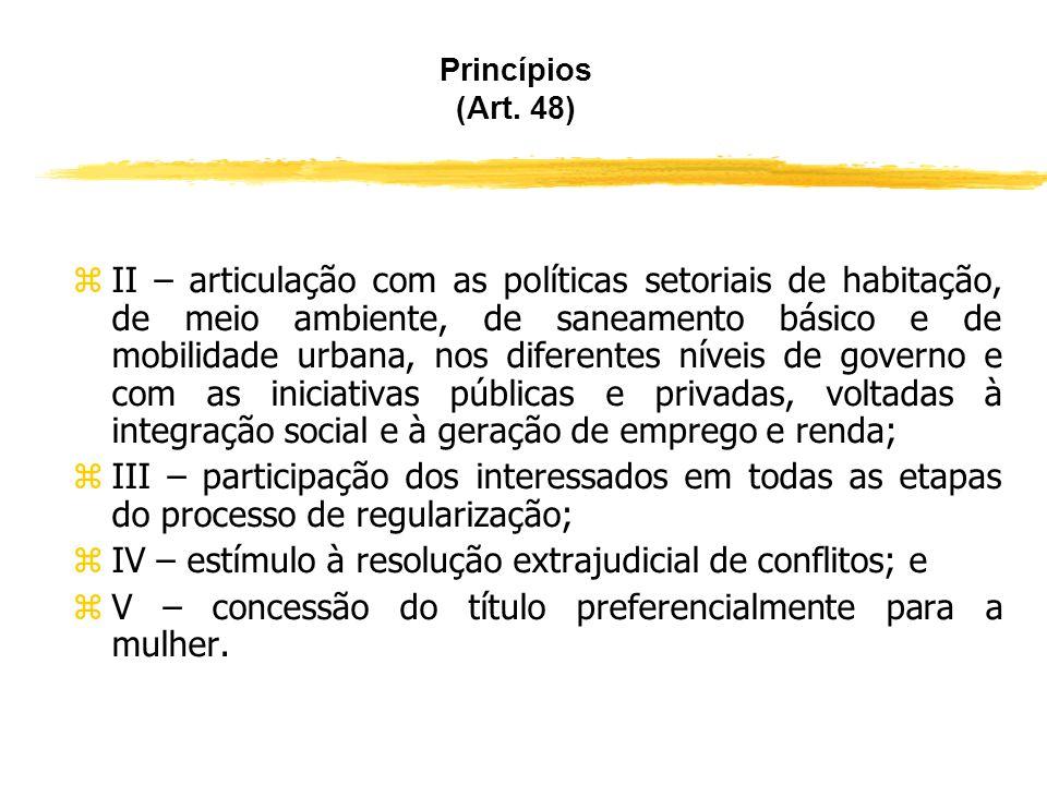 PRINCÍPIOS (ART. 48) zAlém das diretrizes da política urbana estabelecidas pelo Estatuto das Cidades, a regularização fundiária deverá observar os seg