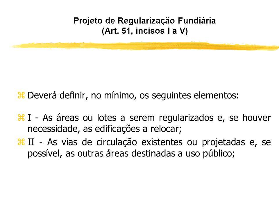 Legitimação (Art. 50 da Lei n° 11.977/2009) zEstão legitimados a promover regularização fundiária: za União; zos Estados e o Distrito Federal; zos Mun