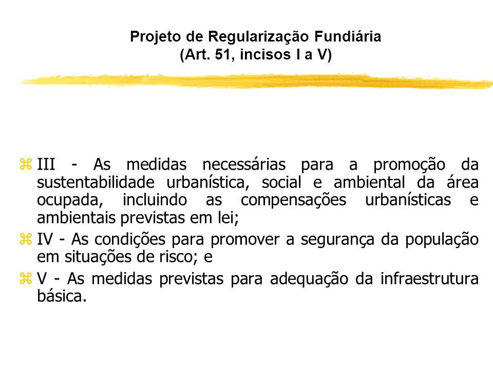 Projeto de Regularização Fundiária (Art. 51, incisos I a V) zDeverá definir, no mínimo, os seguintes elementos: zI - As áreas ou lotes a serem regular