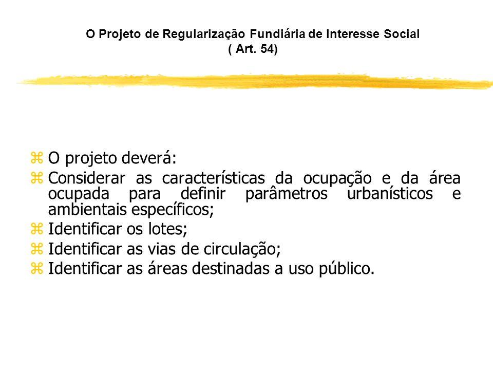 A Regularização Fundiária de Interesse Social (Art. 53) zDepende de prévia análise e aprovação, pelo Município, de projeto de regularização fundiária.