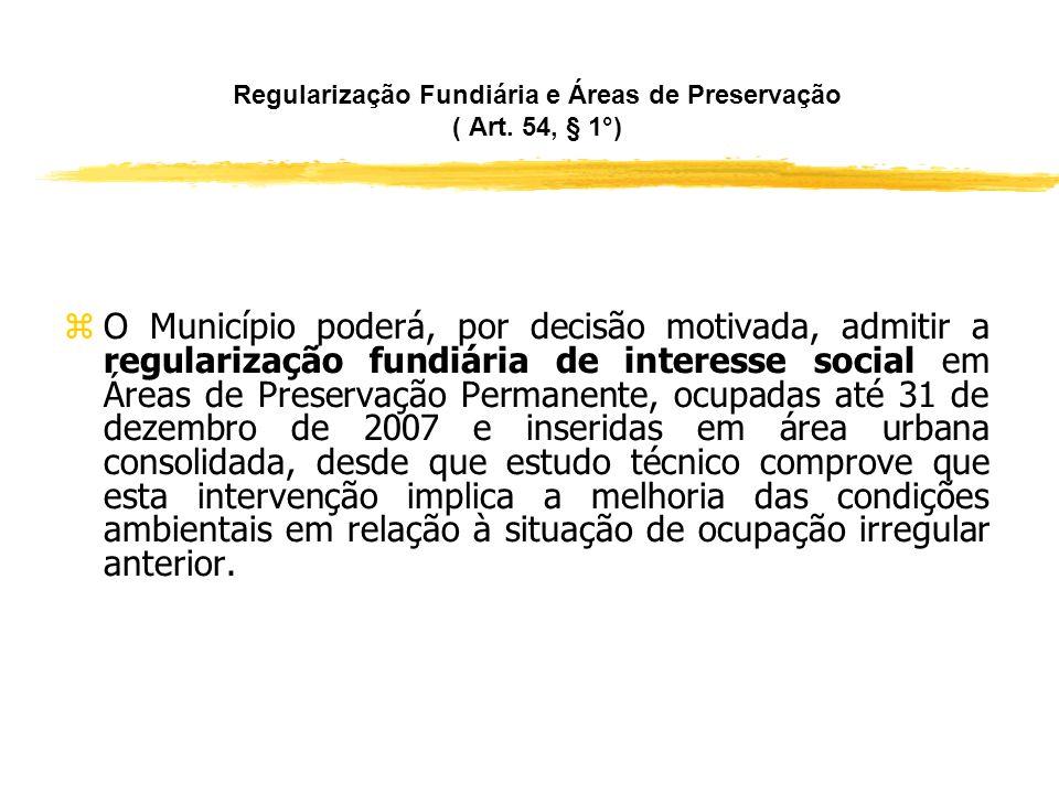 O Projeto de Regularização Fundiária de Interesse Social ( Art. 54) zO projeto deverá: zConsiderar as características da ocupação e da área ocupada pa