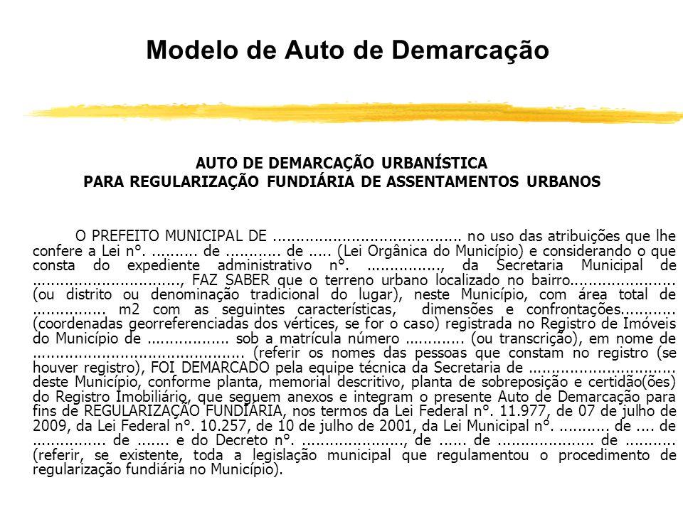 A Demarcação Urbanística zEssa demarcação não tem o condão de proporcionar a transferência de propriedade imobiliária. zComo ato administrativo (sui g