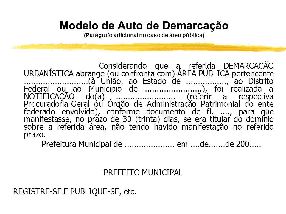Modelo de Auto de Demarcação AUTO DE DEMARCAÇÃO URBANÍSTICA PARA REGULARIZAÇÃO FUNDIÁRIA DE ASSENTAMENTOS URBANOS O PREFEITO MUNICIPAL DE.............