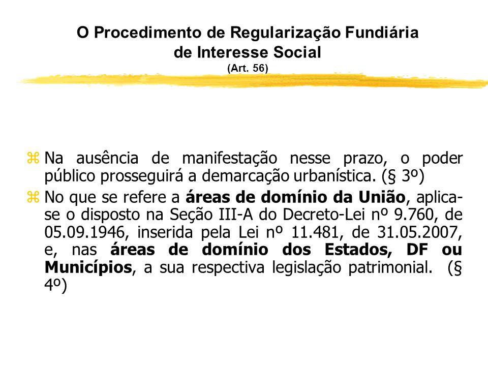 O Procedimento da Regularização Fundiária de Interesse Social (Art. 56) zSe a demarcação urbanística abranger área pública ou com ela confrontar, o po