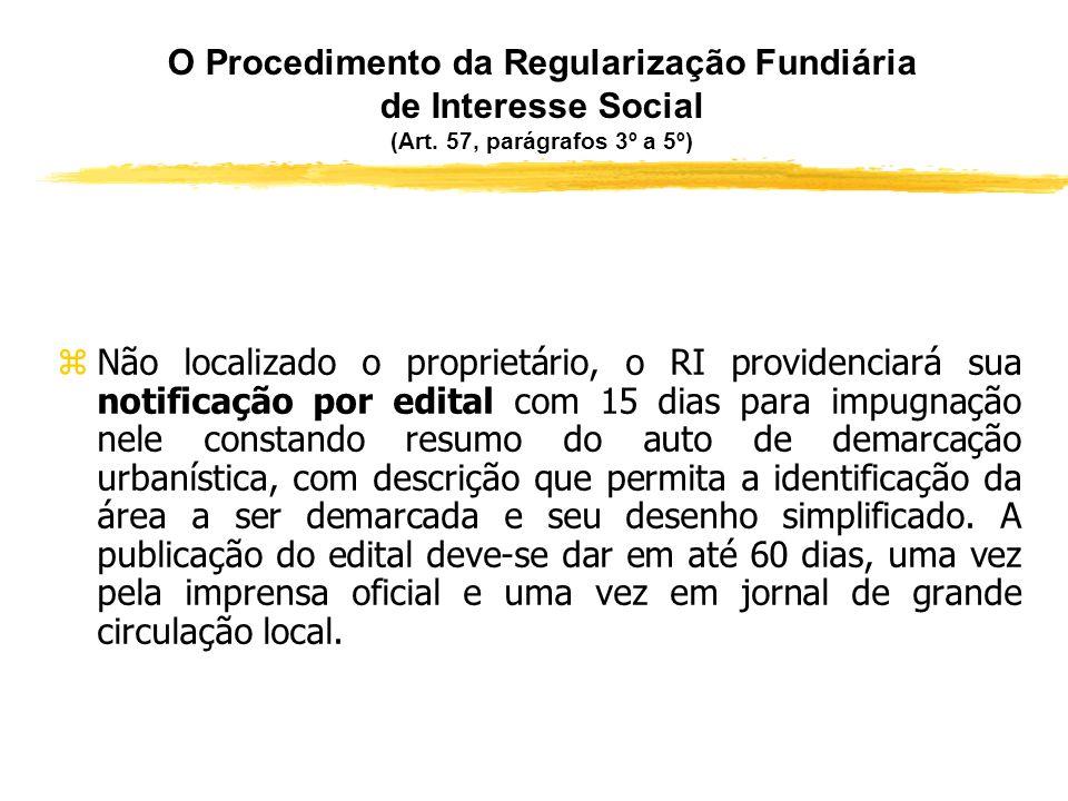 O Procedimento da Regularização Fundiária de Interesse Social (Art. 57 § 1º) zApós a demarcação, o órgão do Poder Público deve apresentar ao RI pedido
