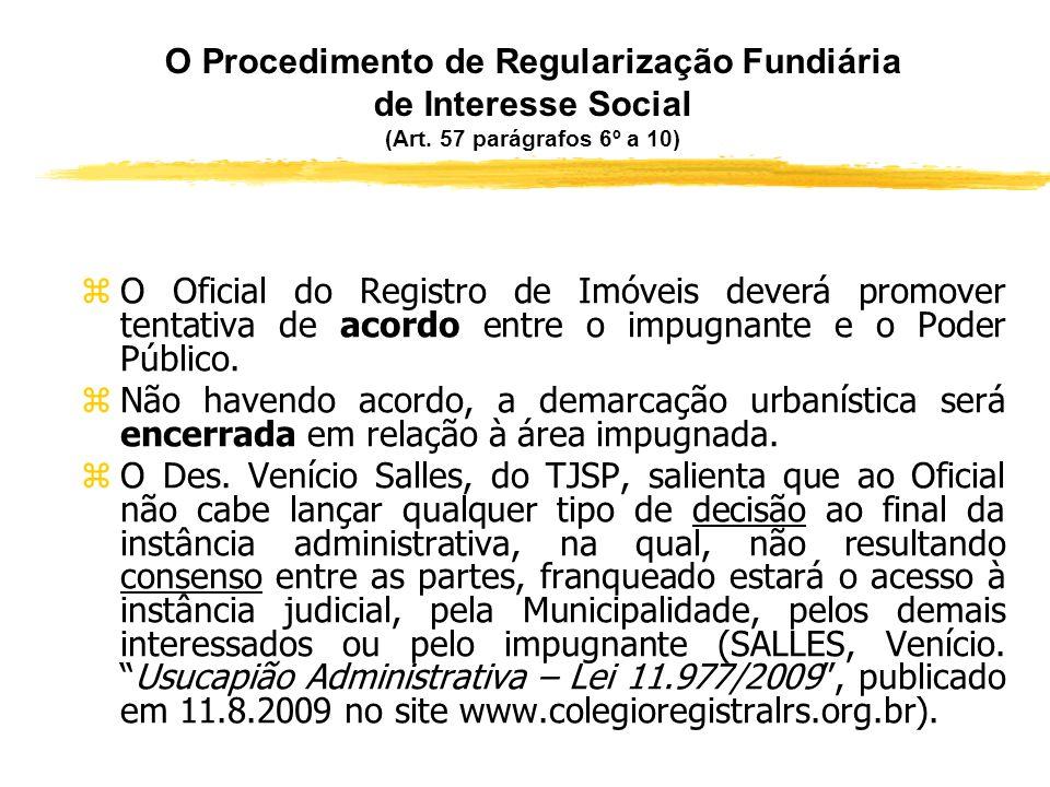 O Procedimento de Regularização Fundiária de Interesse Social (Art. 57 parágrafos 6º a 10) zO Poder Público poderá propor a alteração do auto de demar