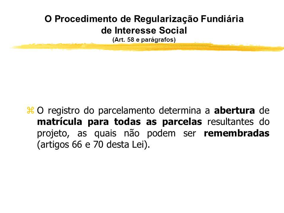 O Procedimento de Regularização Fundiária de Interesse Social (Art. 58 e parágrafos) zAverbado o auto de demarcação urbanística (art. 167, II, n° 26,