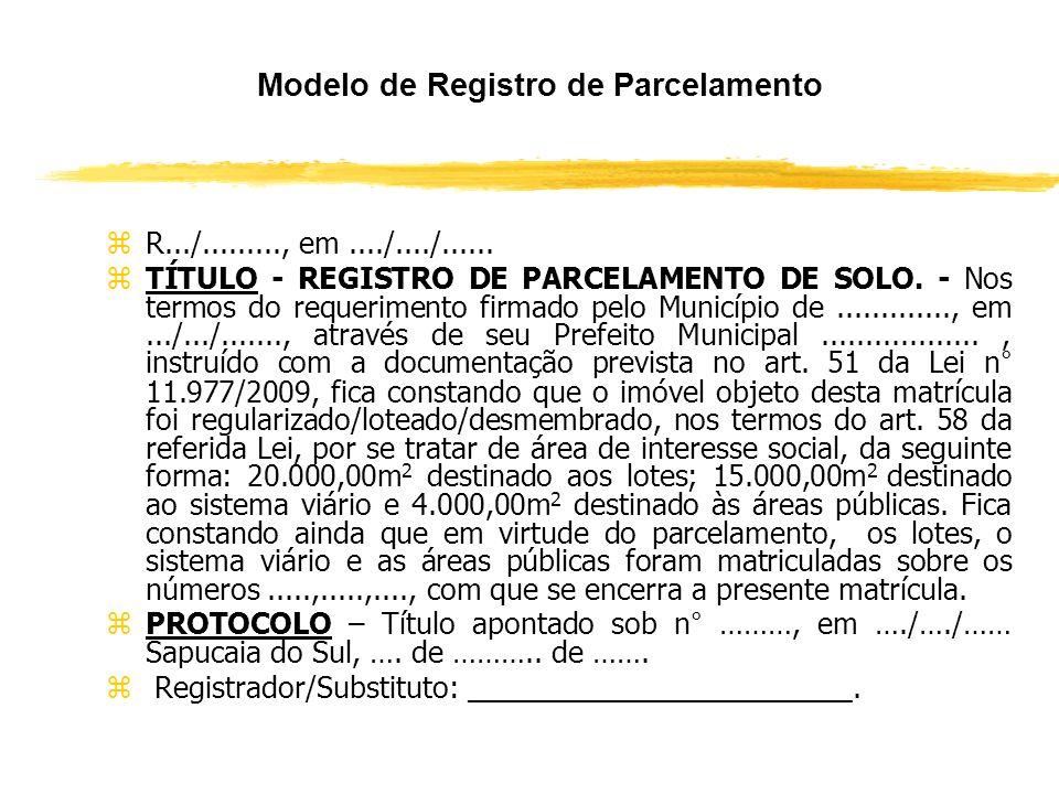 O Procedimento de Regularização Fundiária de Interesse Social (Art. 58 e parágrafos) zO registro do parcelamento determina a abertura de matrícula par
