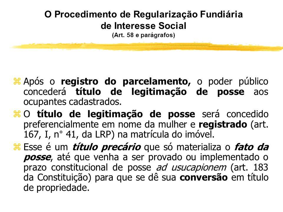 O Procedimento de Regularização Fundiária de Interesse Social (Art. 59 e parágrafo único) zA legitimação de posse devidamente registrada constitui dir