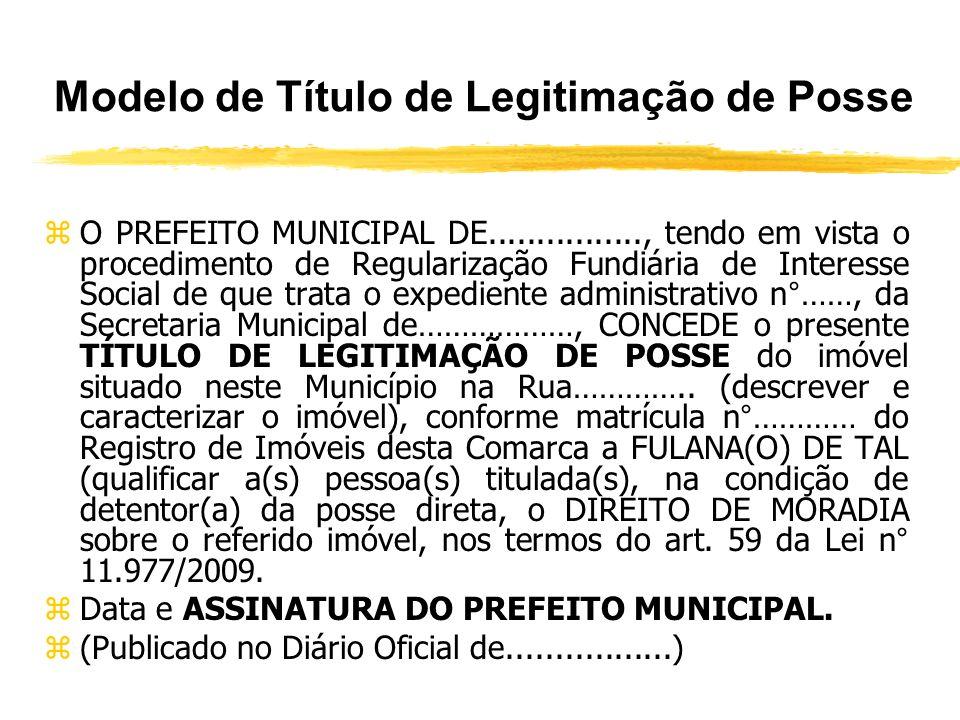 O Procedimento de Regularização Fundiária de Interesse Social (Art. 58 e parágrafos) zApós o registro do parcelamento, o poder público concederá títul