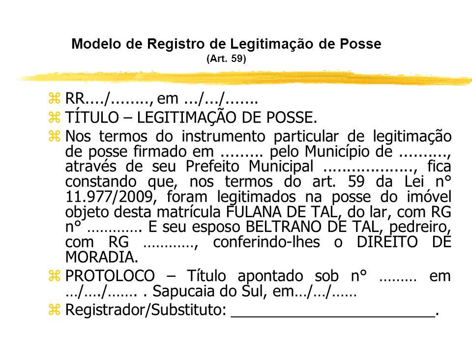 O Procedimento de Regularização Fundiária de Interesse Social (Art. 59 e parágrafo único) zA legitimação de posse será concedida aos moradores cadastr