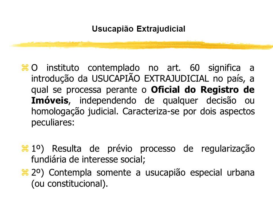 Regularização Fundiária e Usucapião (Art. 60) zSem prejuízo dos direitos decorrentes da posse exercida anteriormente, o detentor do título de legitima