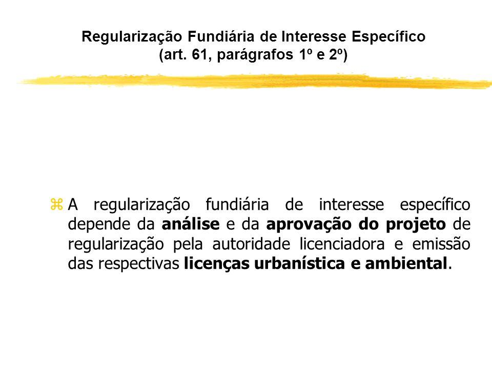 Regularização Fundiária de Interesse Específico zEsta outra forma de regularização fundiária, trazida pela Lei n° 11.977, não apresenta o caráter soci