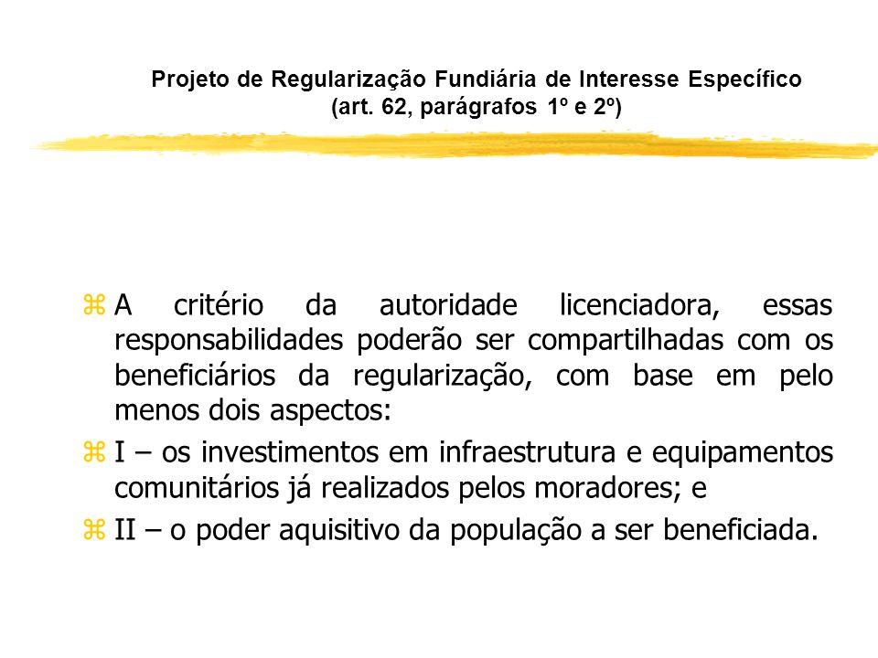 Projeto de Regularização Fundiária de Interesse Específico (art. 62, parágrafos 1º e 2º) zA autoridade licenciadora definirá, nas licenças, as respons