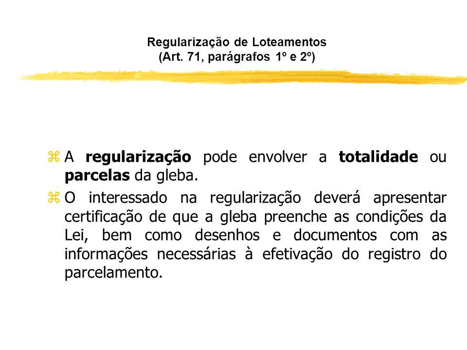 Regularização de Loteamentos (Art. 71, parágrafos 1º e 2º) zAs glebas parceladas para fins urbanos anteriormente a 19 de dezembro de 1979 que não poss