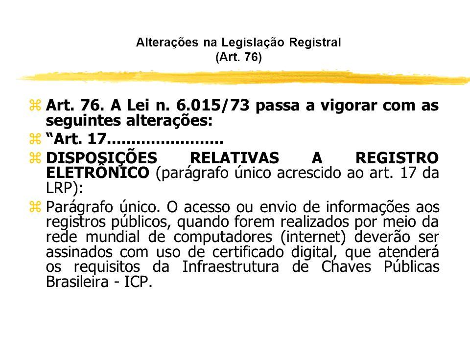 Alterações na Legislação Registral Brasileira (Art. 74) zDe acordo com o art. 74, o Decreto-Lei n. 3.365/41 passou a vigorar com as seguintes alteraçõ