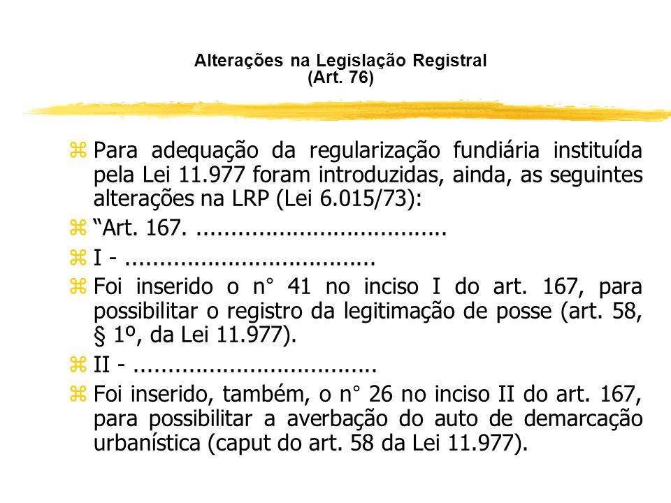 Alterações na Legislação Registral (Art. 76) zArt. 76. A Lei n. 6.015/73 passa a vigorar com as seguintes alterações: zArt. 17........................