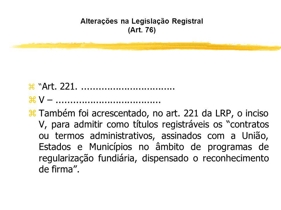 Alterações na Legislação Registral (Art. 76) zPara adequação da regularização fundiária instituída pela Lei 11.977 foram introduzidas, ainda, as segui